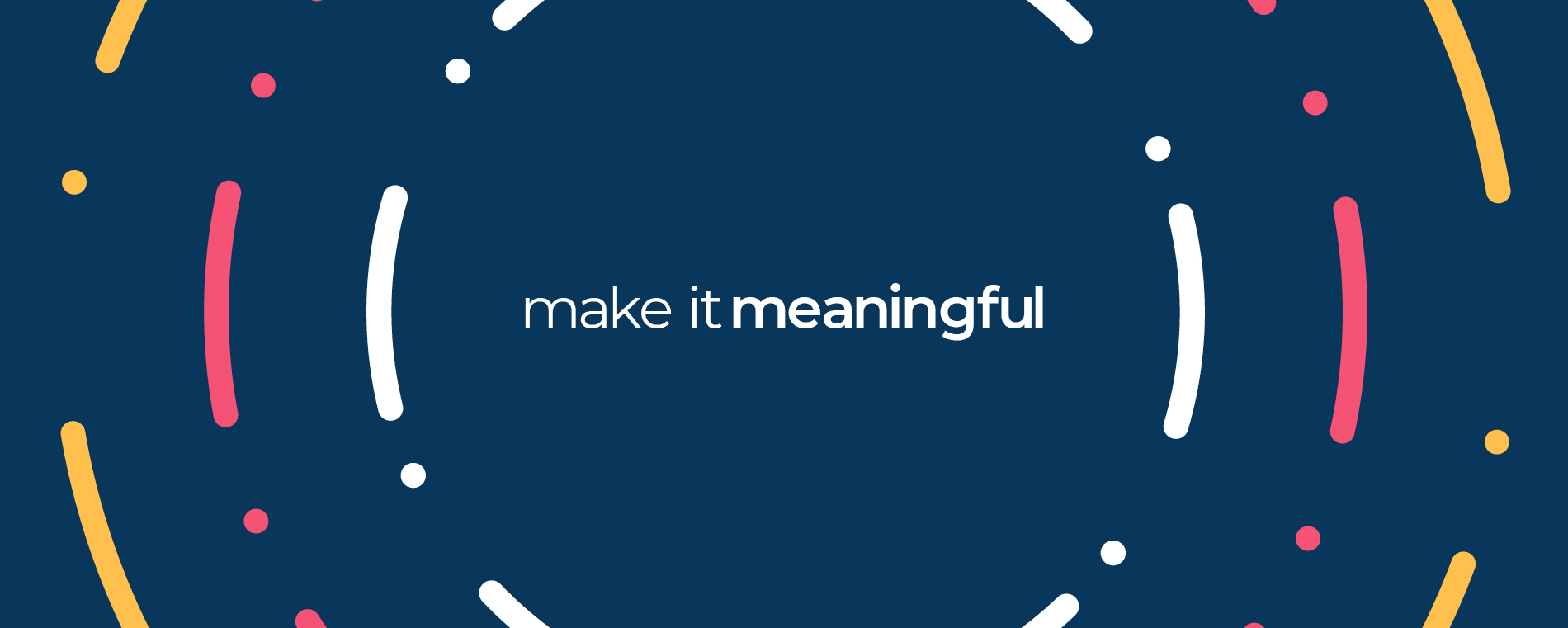 Image reads Make It Meaningful